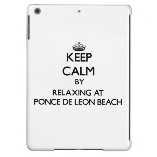 Keep calm by relaxing at Ponce De Leon Beach Flori iPad Air Cases