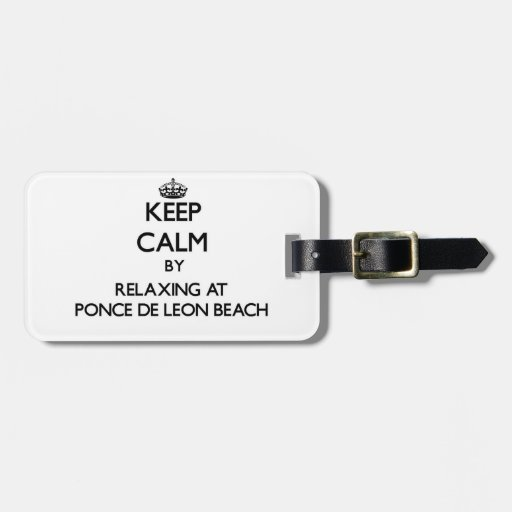 Keep calm by relaxing at Ponce De Leon Beach Flori Tag For Bags