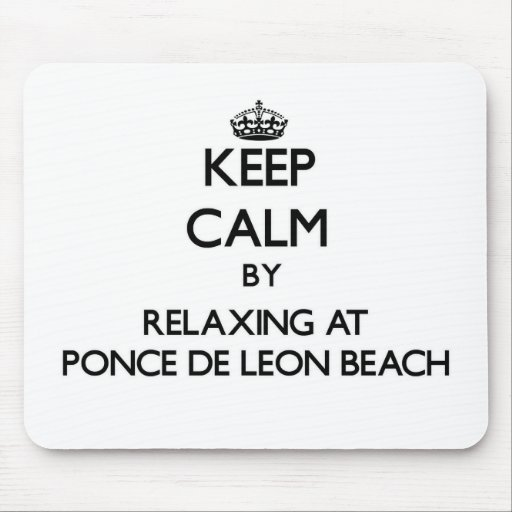 Keep calm by relaxing at Ponce De Leon Beach Flori Mousepad