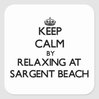 Keep calm by relaxing at Sargent Beach Texas Square Stickers
