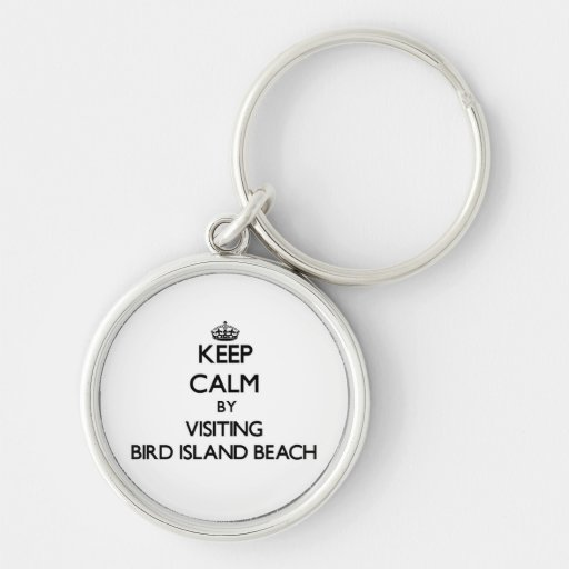 Keep calm by visiting Bird Island Beach Northern M Key Chain