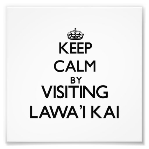 Keep calm by visiting Lawa'I Kai Hawaii Photographic Print