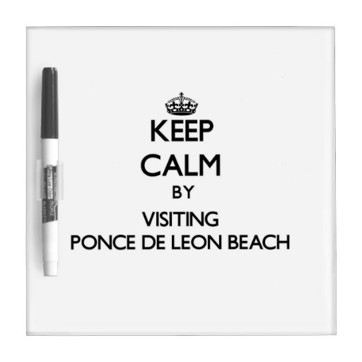 Keep calm by visiting Ponce De Leon Beach Florida Dry Erase Boards