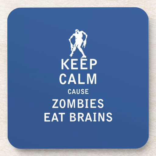 Keep Calm Cause Zombies Eat Brains Coasters