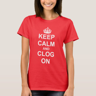 Keep Calm Clog On for Dancers T-Shirt