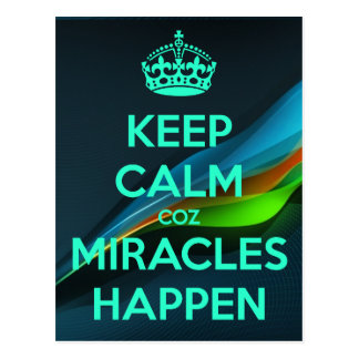 KEEP CALM COZ MIRACLES HAPPEN POSTCARD