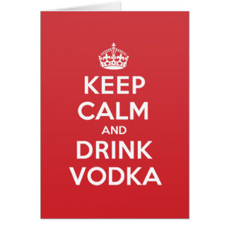 Keep Calm Drink Vodka Greeting Note Card