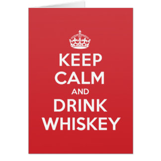 Keep Calm Drink Whiskey Greeting Note Card