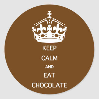 KEEP CALM  EAT  CHOCOLATE ROUND STICKER