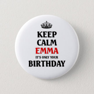 Keep calm Emma it's only your birthday 2 Inch Round Button