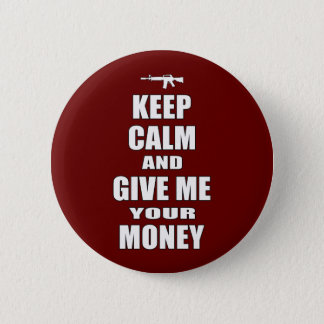 Keep Calm & Give Me Your Money 2 Inch Round Button