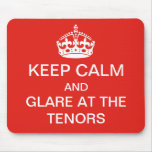 Keep calm - glare at the tenors mousepad