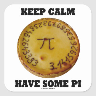 Keep Calm Have Some Pi (Pi On A Baked Pie) Square Sticker
