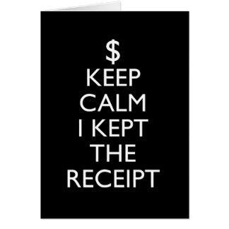 Keep Calm I Kept the Receipt Card