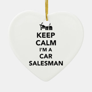 Keep calm I'm a car salesman Ceramic Ornament