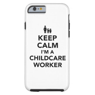Keep calm I'm a childcare worker Tough iPhone 6 Case