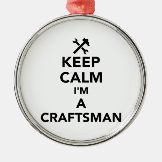 Keep calm I'm a craftsman Metal Ornament