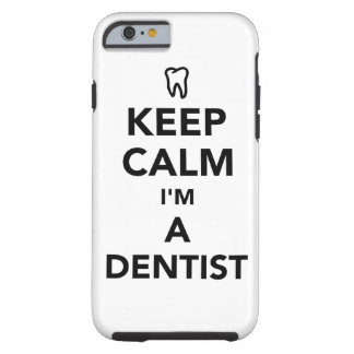 Keep calm I'm a dentist Tough iPhone 6 Case