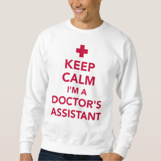 Keep calm I'm a doctor's assistant Sweatshirt