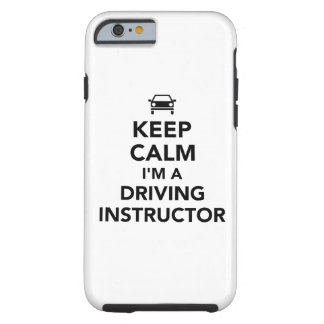 Keep calm I'm a driving instructor Tough iPhone 6 Case