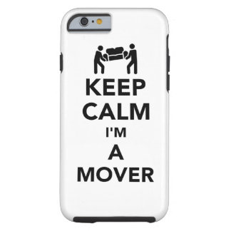 Keep calm I'm a mover Tough iPhone 6 Case