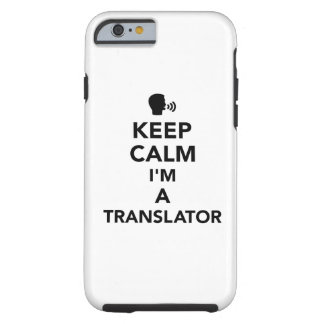 Keep calm I'm a translator Tough iPhone 6 Case