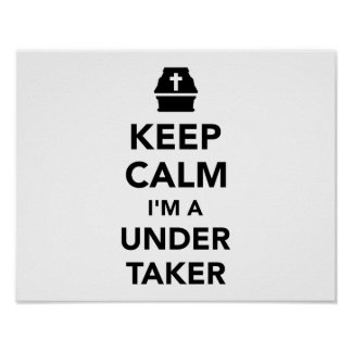 Keep calm I'm a undertaker Poster