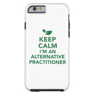 Keep calm I'm an alternative practitioner Tough iPhone 6 Case