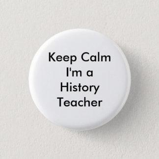 Keep Calm I'm a History Teacher Badge 1 Inch Round Button