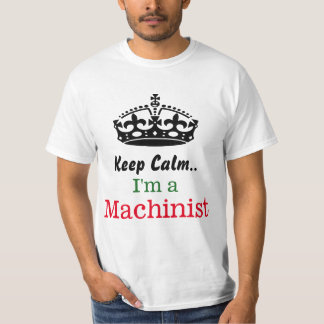 Keep calm..I'm a Machinist T-Shirt