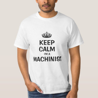 Keep calm I'm a Machinist T-Shirt