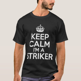 Keep Calm I'm a Striker T-Shirt