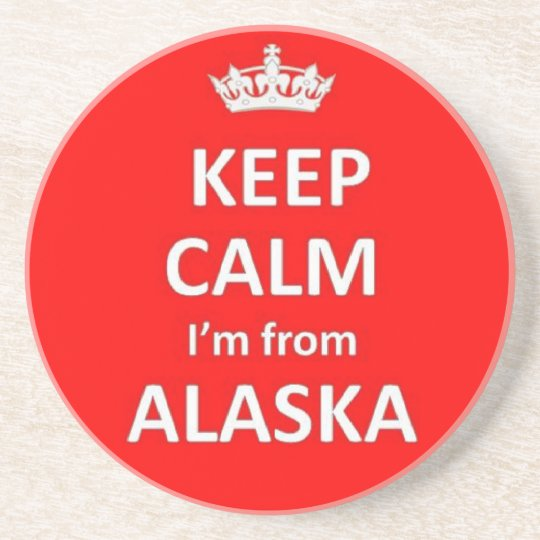 Keep calm I'm from Alaska Coaster