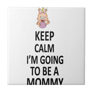 Keep Calm I'm Going To Be A Mommy Tile