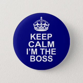 Keep Calm I'm The Boss 2 Inch Round Button