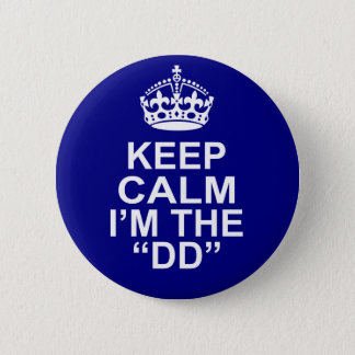 Keep Calm I'm The DD (Designated Driver) 2 Inch Round Button