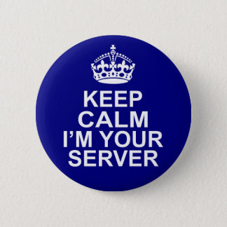 Keep Calm I'm Your Server 2 Inch Round Button