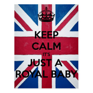 KEEP CALM IT'S JUST A ROYAL BABY POSTCARD