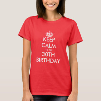 Keep calm it's my 30th Birthday t shirt for women