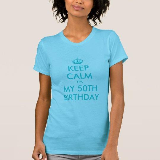 Keep Calm it's my 50th Birthday Shirt | Turquoise