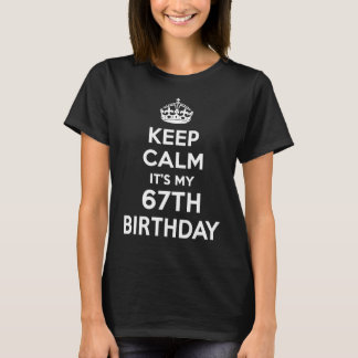 Keep Calm It's My 67th Birthday T-Shirt