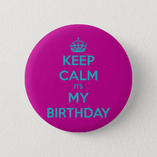 Keep Calm It's My Birthday 2 Inch Round Button
