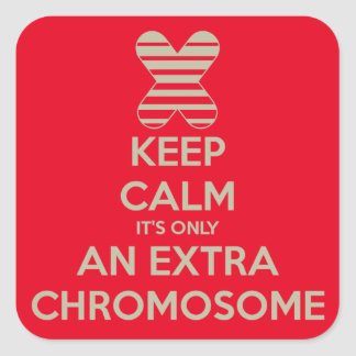 Keep calm it's only an extra chromosome square sticker