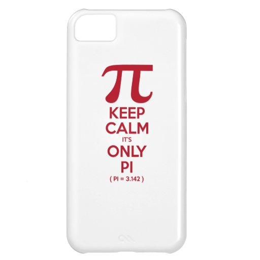 Keep Calm It's Only Pi iPhone 5C Cases