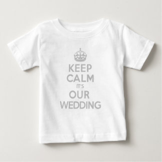KEEP CALM its OUR WEDDING Baby T-Shirt