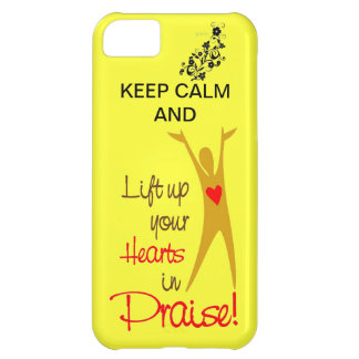 KEEP CALM & LIFT YOUR HEARTS IN PRAISE IPHONE CASE iPhone 5C CASE