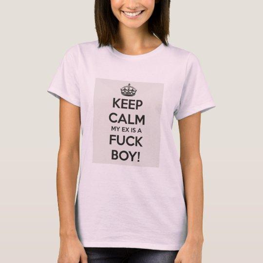 Keep calm my ex is a Fuckboy. T-Shirt