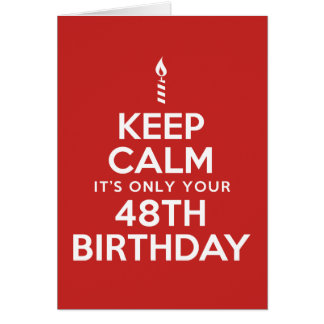 Keep Calm Only 48th Birthday Card