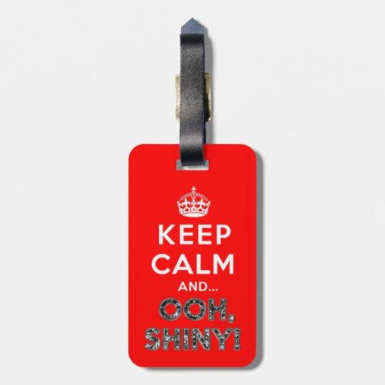 Keep Calm Ooh Shiny Luggage Tag