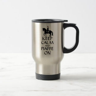 Keep Calm & Piaffe On Dressage Travel Mug
